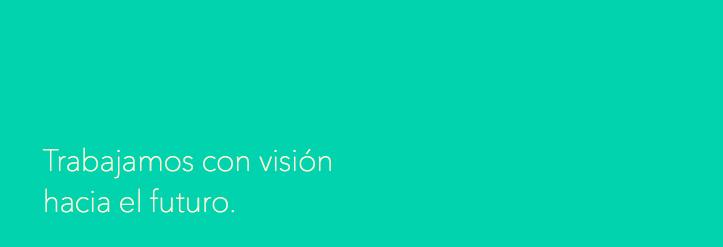 Trabajamos con visión hacia el futuro