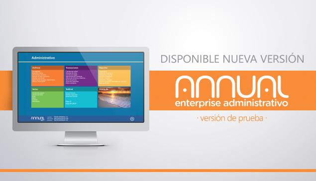 Tenemos la nueva versión de ANNUAL enterprise administrativo para pruebas
