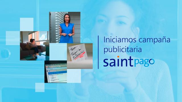 Iniciamos campaña publicitaria Saint Pago. Para que ganes MÁS.